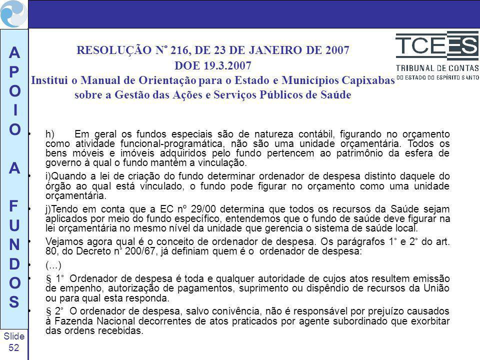 Slide 52 A P O I O A F U N D O S RESOLUÇÃO N° 216, DE 23 DE JANEIRO DE 2007 DOE 19.3.2007 Institui o Manual de Orientação para o Estado e Municípios C