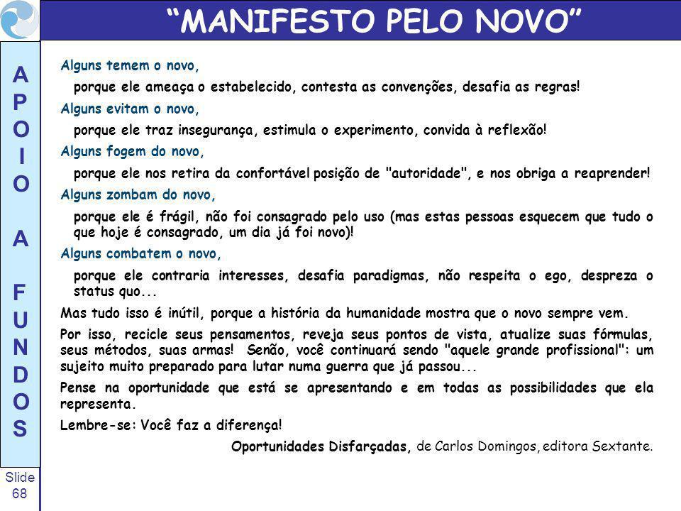 Slide 68 A P O I O A F U N D O S MANIFESTO PELO NOVO Alguns temem o novo, porque ele ameaça o estabelecido, contesta as convenções, desafia as regras.