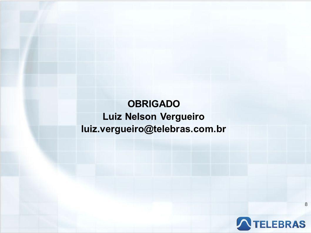 OBRIGADO Luiz Nelson Vergueiro luiz.vergueiro@telebras.com.br 8