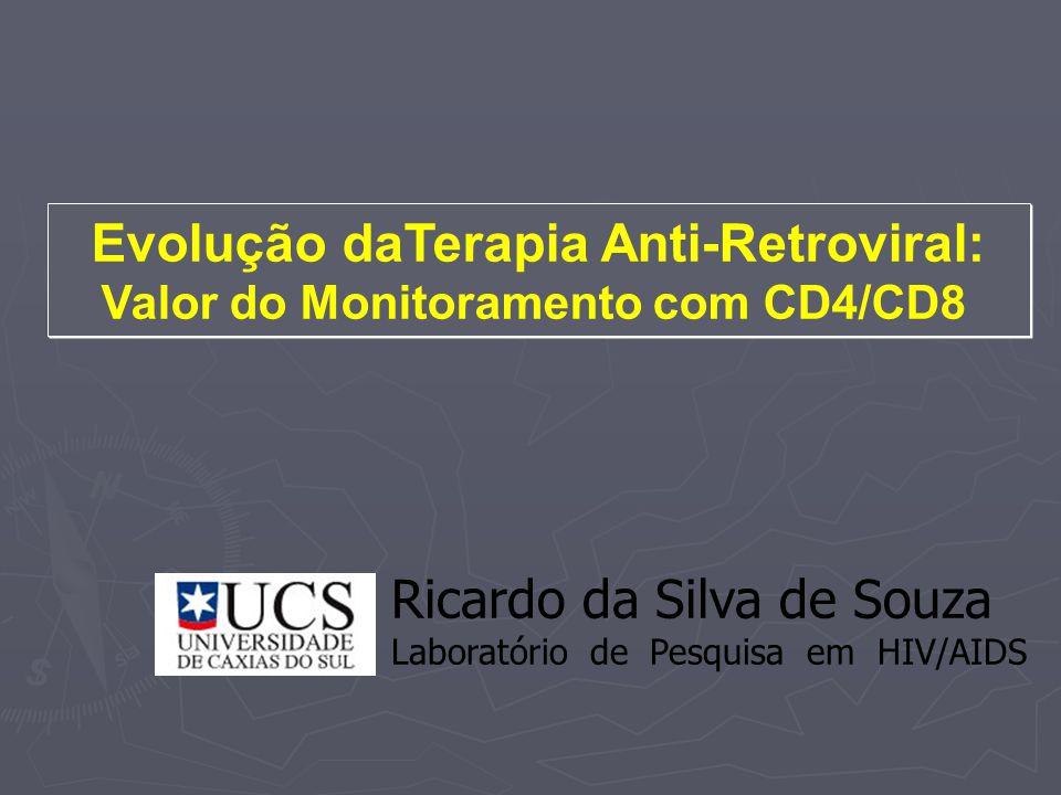 Evolução daTerapia Anti-Retroviral: Valor do Monitoramento com CD4/CD8 Evolução daTerapia Anti-Retroviral: Valor do Monitoramento com CD4/CD8 Ricardo da Silva de Souza Laboratório de Pesquisa em HIV/AIDS