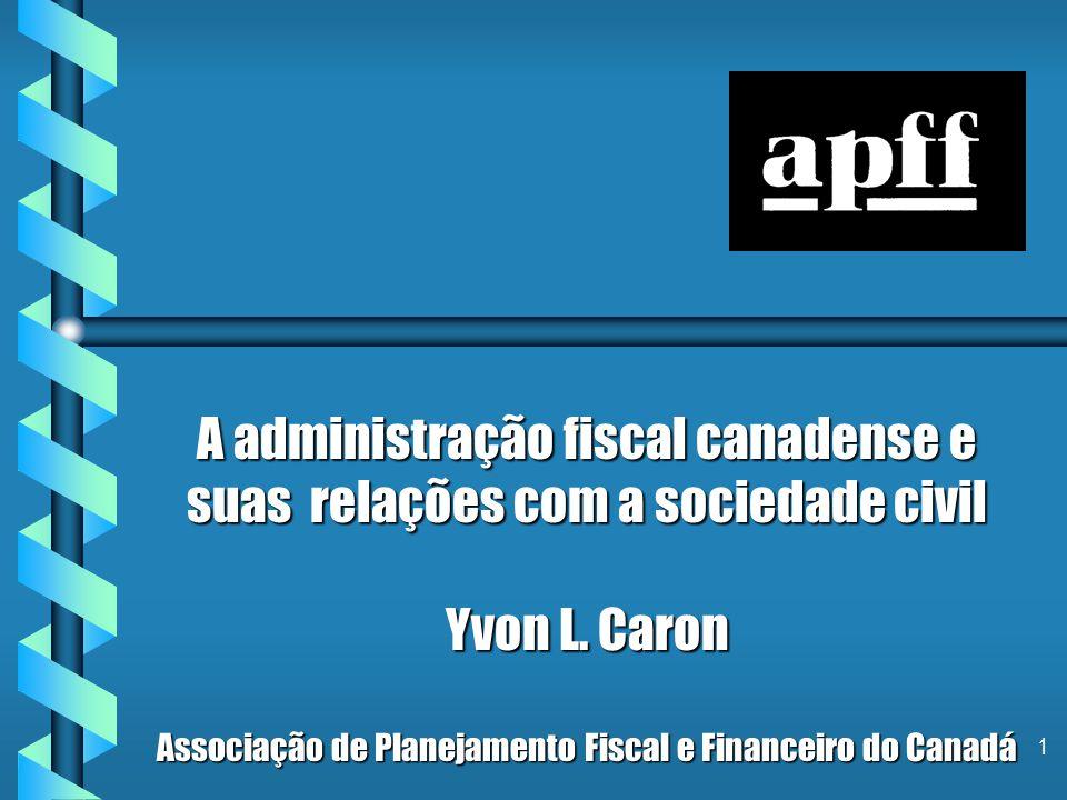 1 A administração fiscal canadense e suas relações com a sociedade civil Yvon L.