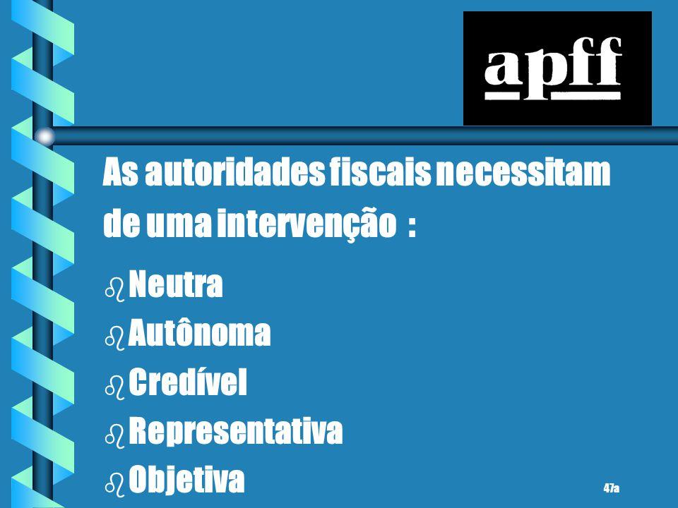 As autoridades fiscais necessitam de uma intervenção : b b Neutra b b Autônoma b b Credível b b Representativa b b Objetiva 47a