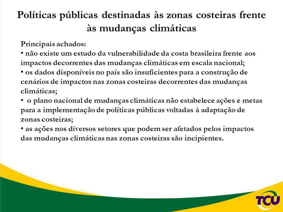 Políticas públicas destinadas às zonas costeiras frente às mudanças climáticas Principais achados: não existe um estudo da vulnerabilidade da costa br