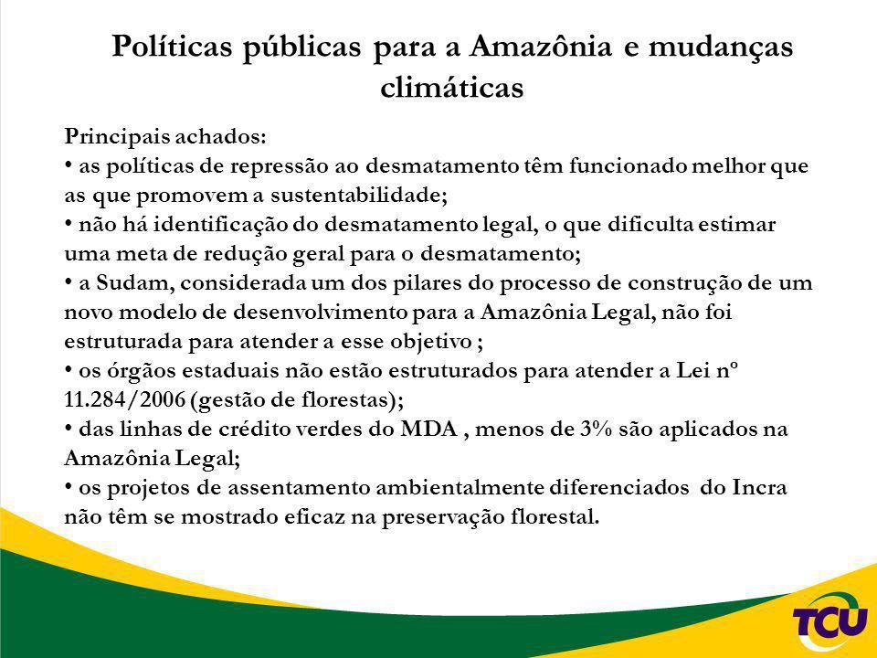 Políticas públicas para a Amazônia e mudanças climáticas Principais achados: as políticas de repressão ao desmatamento têm funcionado melhor que as qu