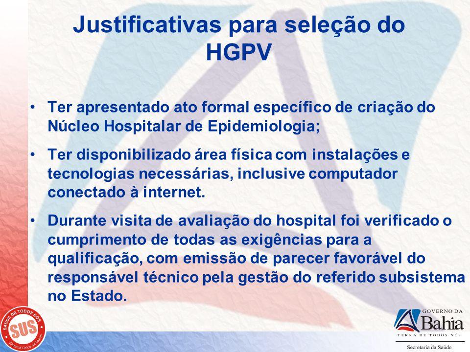 Justificativas para seleção do HGPV Ter apresentado ato formal específico de criação do Núcleo Hospitalar de Epidemiologia; Ter disponibilizado área física com instalações e tecnologias necessárias, inclusive computador conectado à internet.