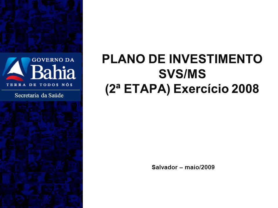 Secretaria da Saúde Salvador – maio/2009 PLANO DE INVESTIMENTO SVS/MS (2ª ETAPA) Exercício 2008