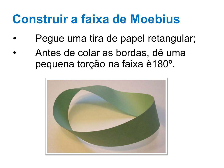 Construir a faixa de Moebius Pegue uma tira de papel retangular; Antes de colar as bordas, dê uma pequena torção na faixa è180º.