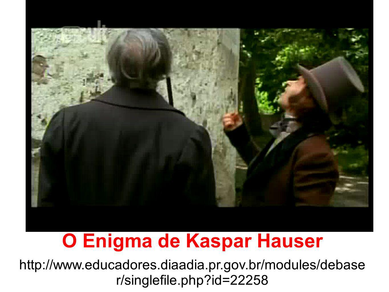 O Enigma de Kaspar Hauser http://www.educadores.diaadia.pr.gov.br/modules/debase r/singlefile.php?id=22258