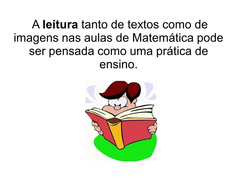 A leitura tanto de textos como de imagens nas aulas de Matemática pode ser pensada como uma prática de ensino.