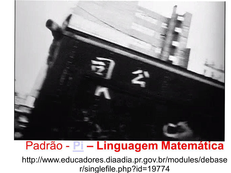 Padrão - Pi – Linguagem Matemática http://www.educadores.diaadia.pr.gov.br/modules/debase r/singlefile.php?id=19774
