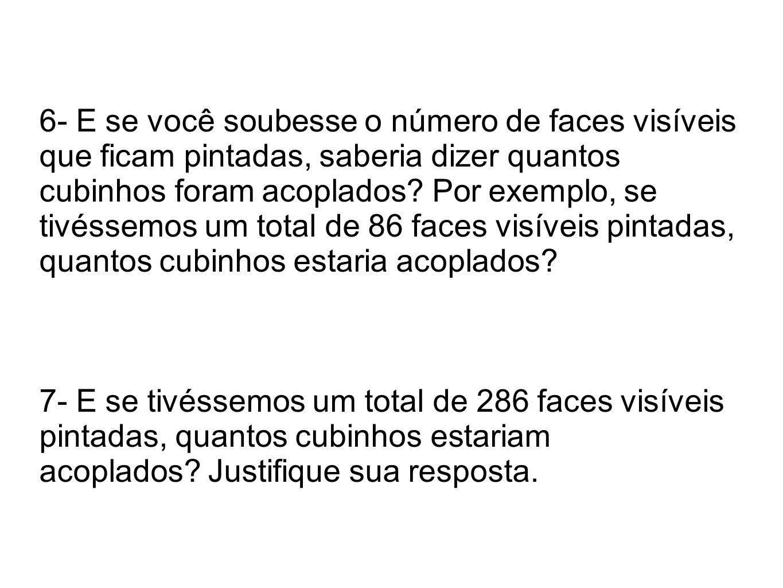 6- E se você soubesse o número de faces visíveis que ficam pintadas, saberia dizer quantos cubinhos foram acoplados? Por exemplo, se tivéssemos um tot