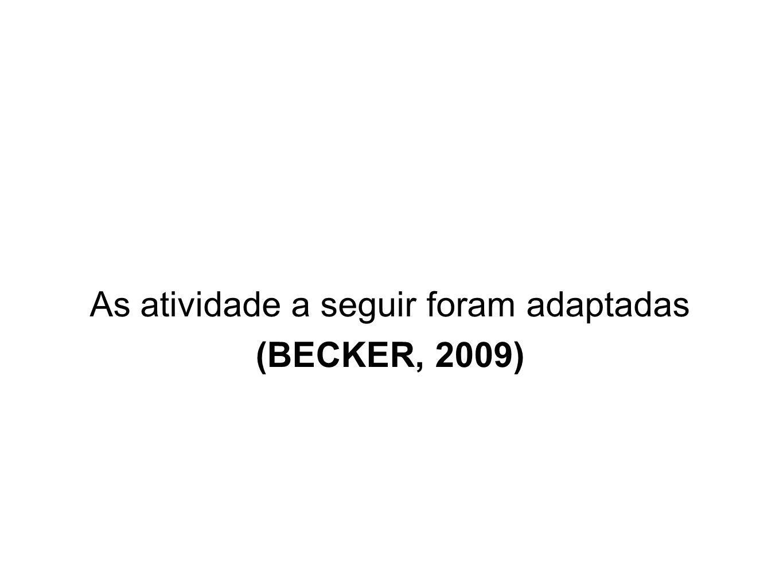 As atividade a seguir foram adaptadas (BECKER, 2009)