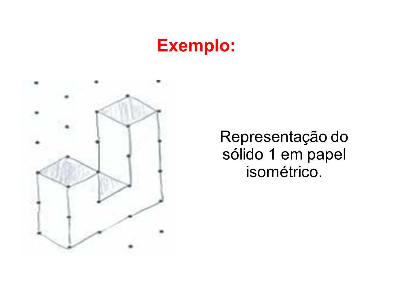 Exemplo: Representação do sólido 1 em papel isométrico.