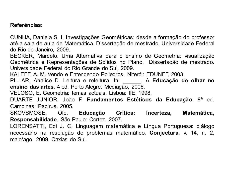 Referências: CUNHA, Daniela S. I. Investigações Geométricas: desde a formação do professor até a sala de aula de Matemática. Dissertação de mestrado.
