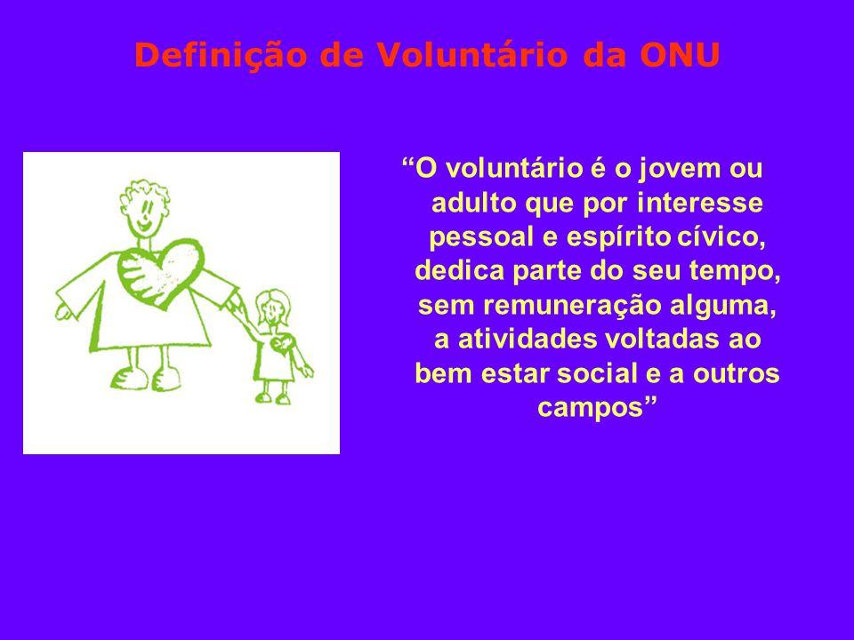 Definição de Voluntário da ONU O voluntário é o jovem ou adulto que por interesse pessoal e espírito cívico, dedica parte do seu tempo, sem remuneração alguma, a atividades voltadas ao bem estar social e a outros campos