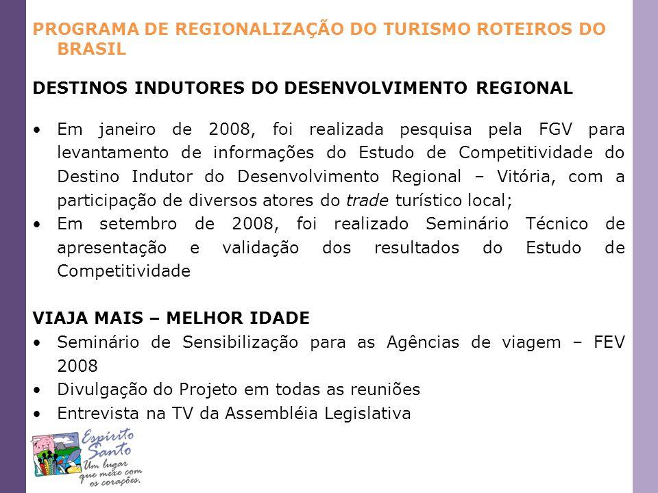 PROGRAMA DE REGIONALIZAÇÃO DO TURISMO ROTEIROS DO BRASIL DESTINOS INDUTORES DO DESENVOLVIMENTO REGIONAL Em janeiro de 2008, foi realizada pesquisa pel