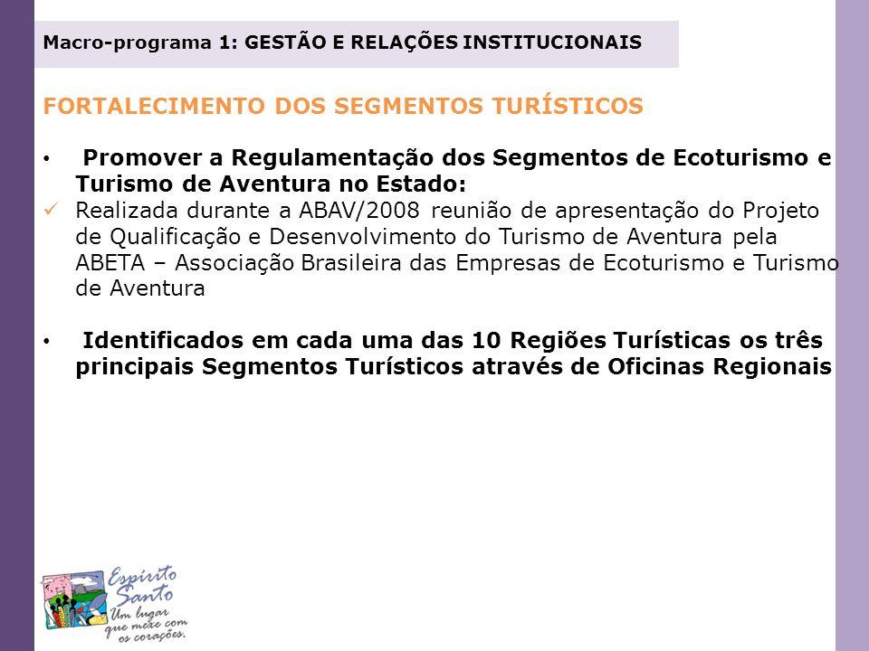 Macro-programa 1: GESTÃO E RELAÇÕES INSTITUCIONAIS FORTALECIMENTO DOS SEGMENTOS TURÍSTICOS Promover a Regulamentação dos Segmentos de Ecoturismo e Tur