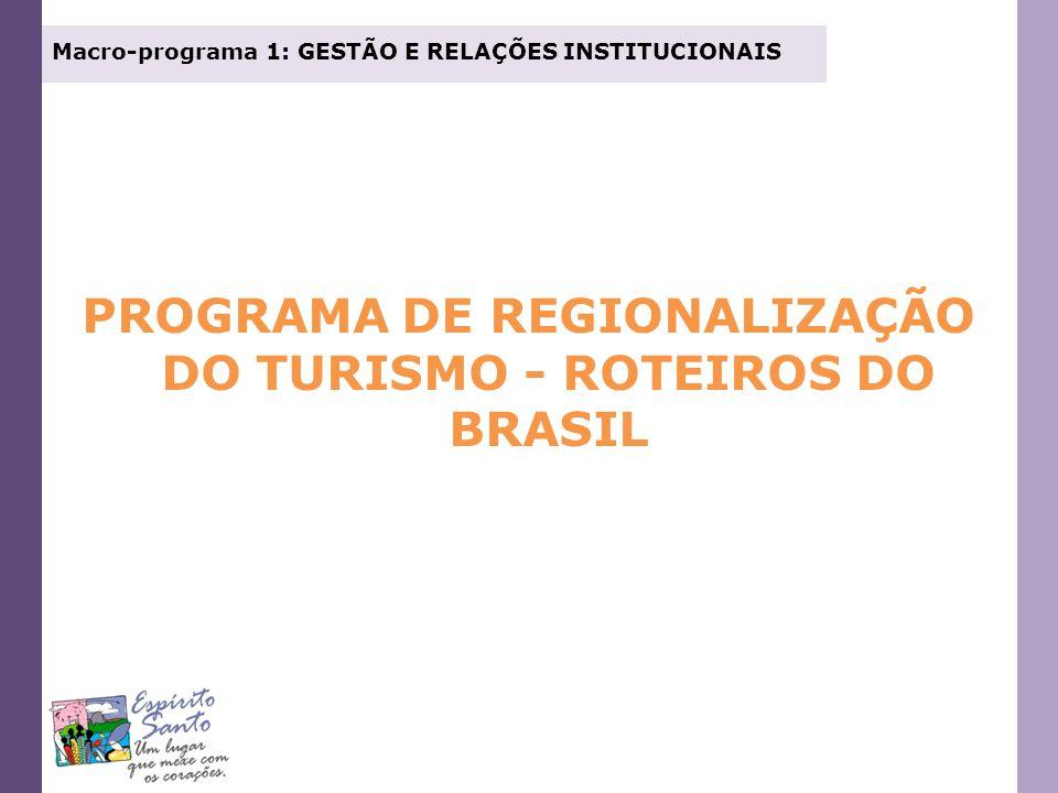 Macro-programa 1: GESTÃO E RELAÇÕES INSTITUCIONAIS PROGRAMA DE REGIONALIZAÇÃO DO TURISMO - ROTEIROS DO BRASIL