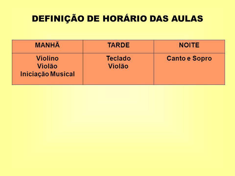 DEFINIÇÃO DE HORÁRIO DAS AULAS MANHÃTARDENOITE Violino Violão Iniciação Musical Teclado Violão Canto e Sopro