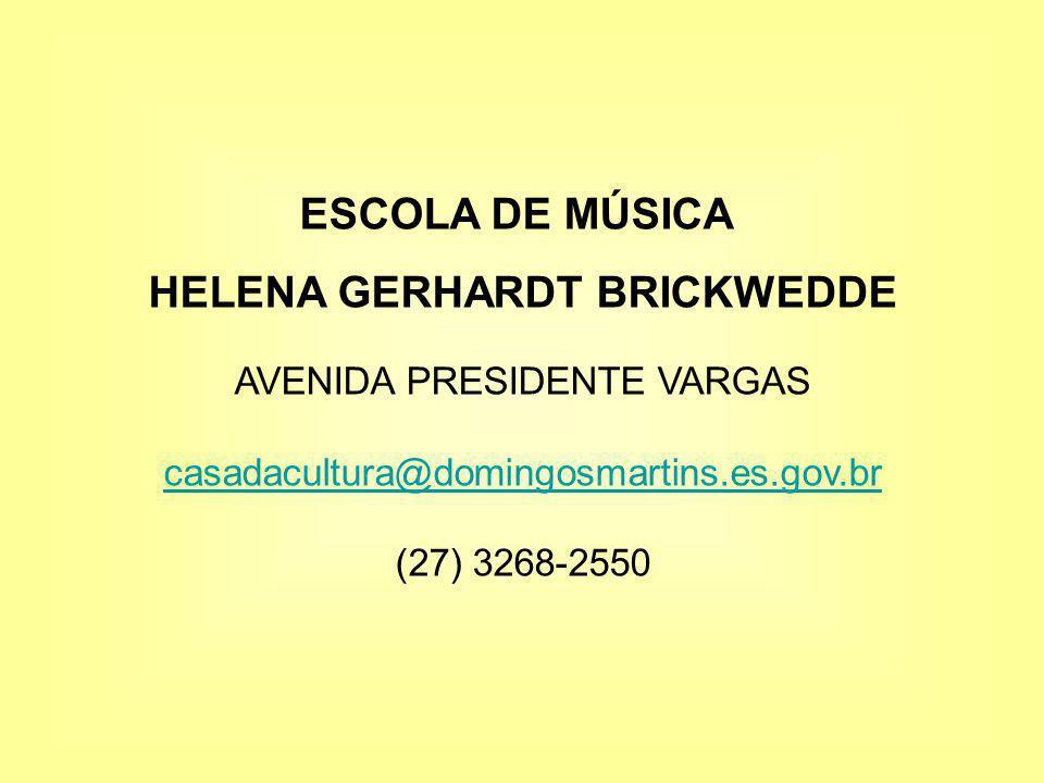 ESCOLA DE MÚSICA HELENA GERHARDT BRICKWEDDE AVENIDA PRESIDENTE VARGAS casadacultura@domingosmartins.es.gov.br (27) 3268-2550