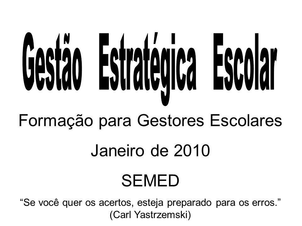 Formação para Gestores Escolares Janeiro de 2010 SEMED Se você quer os acertos, esteja preparado para os erros. (Carl Yastrzemski)