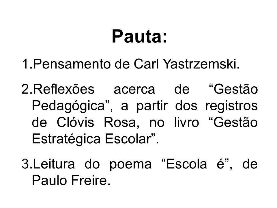 Pauta: 1.Pensamento de Carl Yastrzemski. 2.Reflexões acerca de Gestão Pedagógica, a partir dos registros de Clóvis Rosa, no livro Gestão Estratégica E
