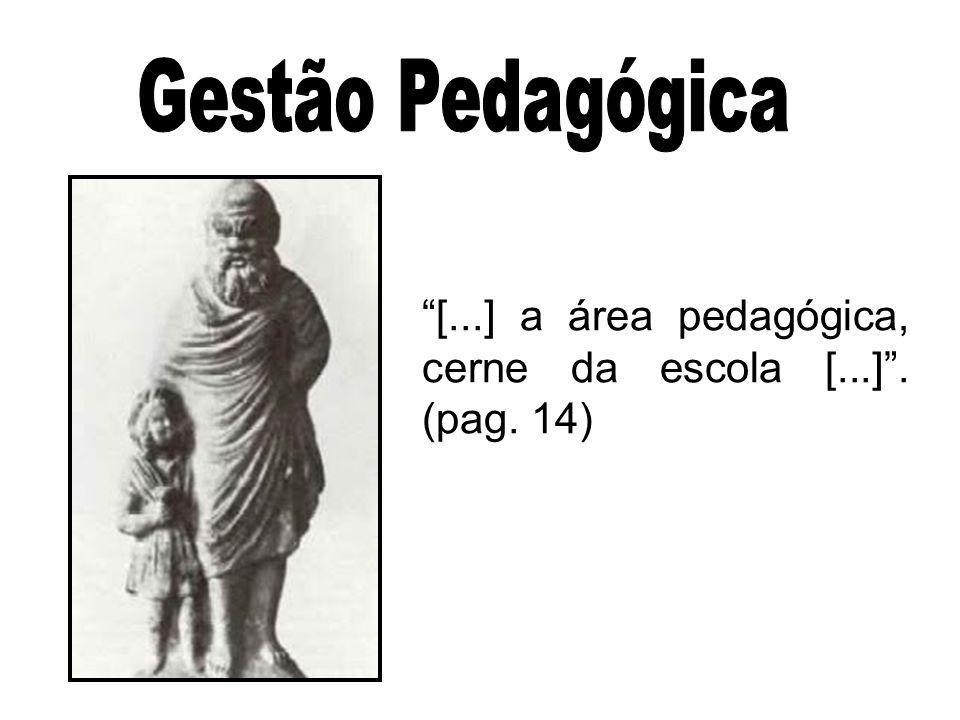 [...] a área pedagógica, cerne da escola [...]. (pag. 14)