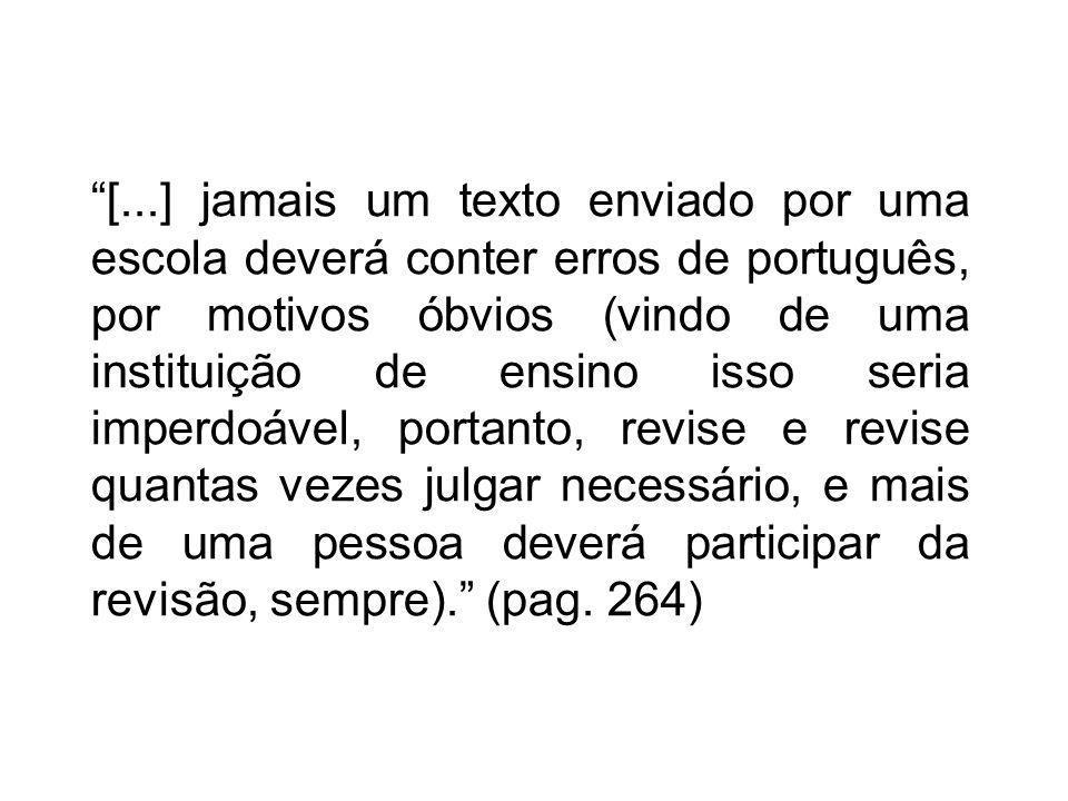 [...] jamais um texto enviado por uma escola deverá conter erros de português, por motivos óbvios (vindo de uma instituição de ensino isso seria imper