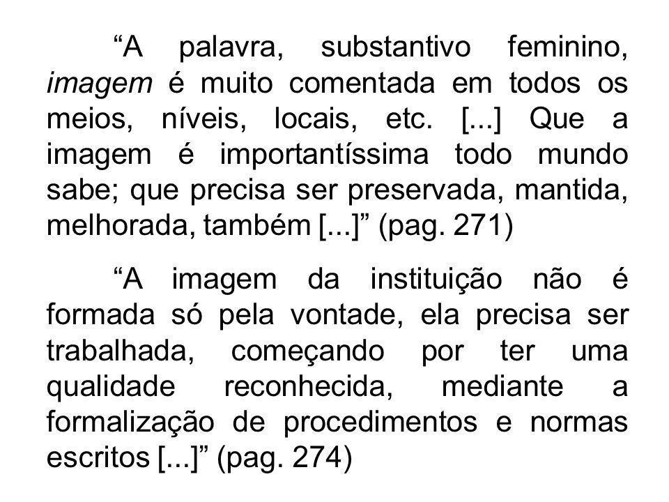 A palavra, substantivo feminino, imagem é muito comentada em todos os meios, níveis, locais, etc. [...] Que a imagem é importantíssima todo mundo sabe