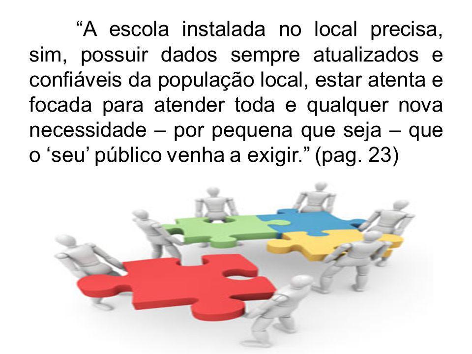A escola instalada no local precisa, sim, possuir dados sempre atualizados e confiáveis da população local, estar atenta e focada para atender toda e
