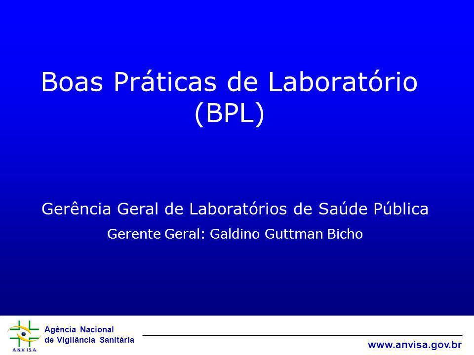 Agência Nacional de Vigilância Sanitária www.anvisa.gov.br Boas Práticas de Laboratório (BPL) Gerência Geral de Laboratórios de Saúde Pública Gerente
