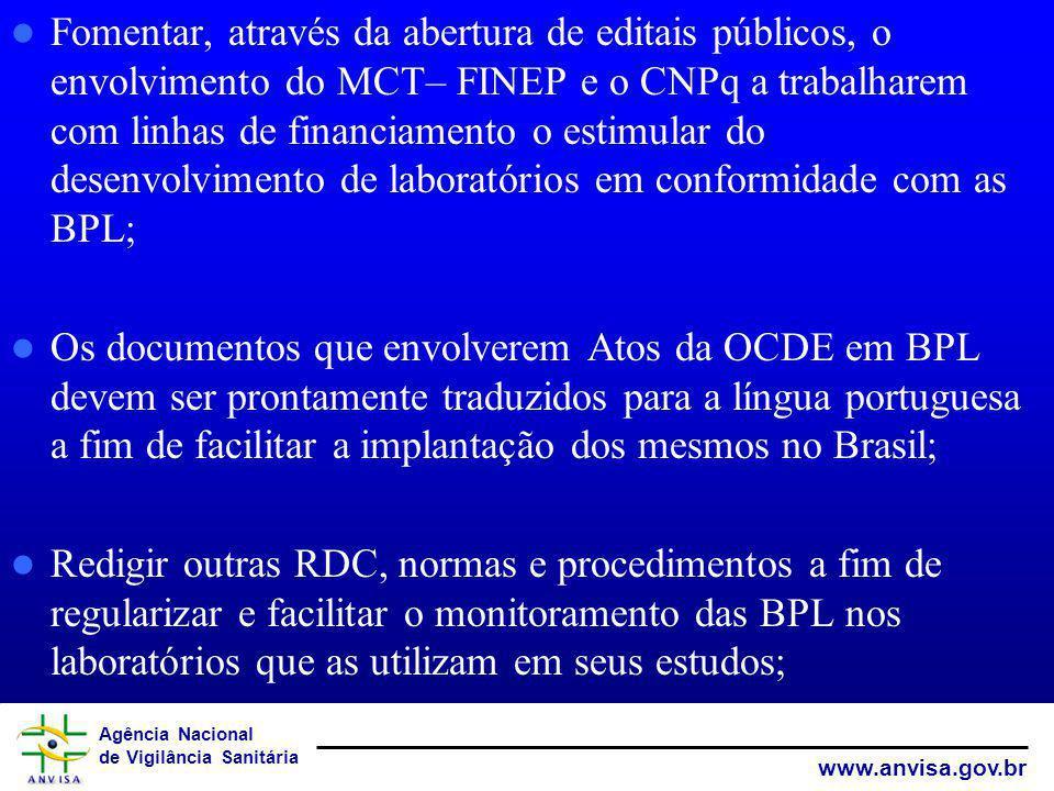 Agência Nacional de Vigilância Sanitária www.anvisa.gov.br Fomentar, através da abertura de editais públicos, o envolvimento do MCT– FINEP e o CNPq a