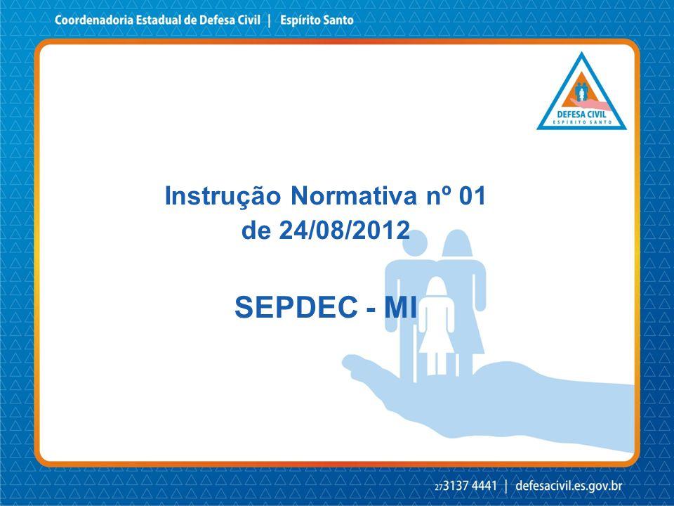 Instrução Normativa nº 01 de 24/08/2012 Estabelece procedimentos e critérios para a decretação de situação de emergência ou estado de calamidade pública.