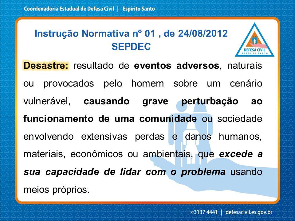 A SE ou ECP serão declarados mediante decreto do Prefeito Municipal.