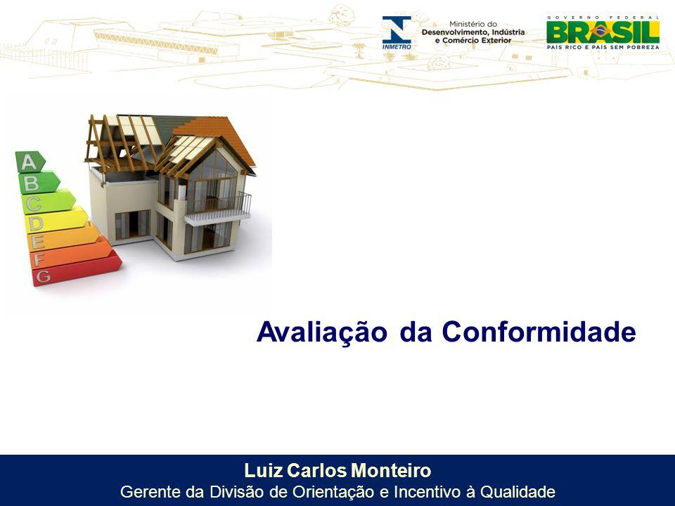 Luiz Carlos Monteiro Gerente da Divisão de Orientação e Incentivo à Qualidade Avaliação da Conformidade