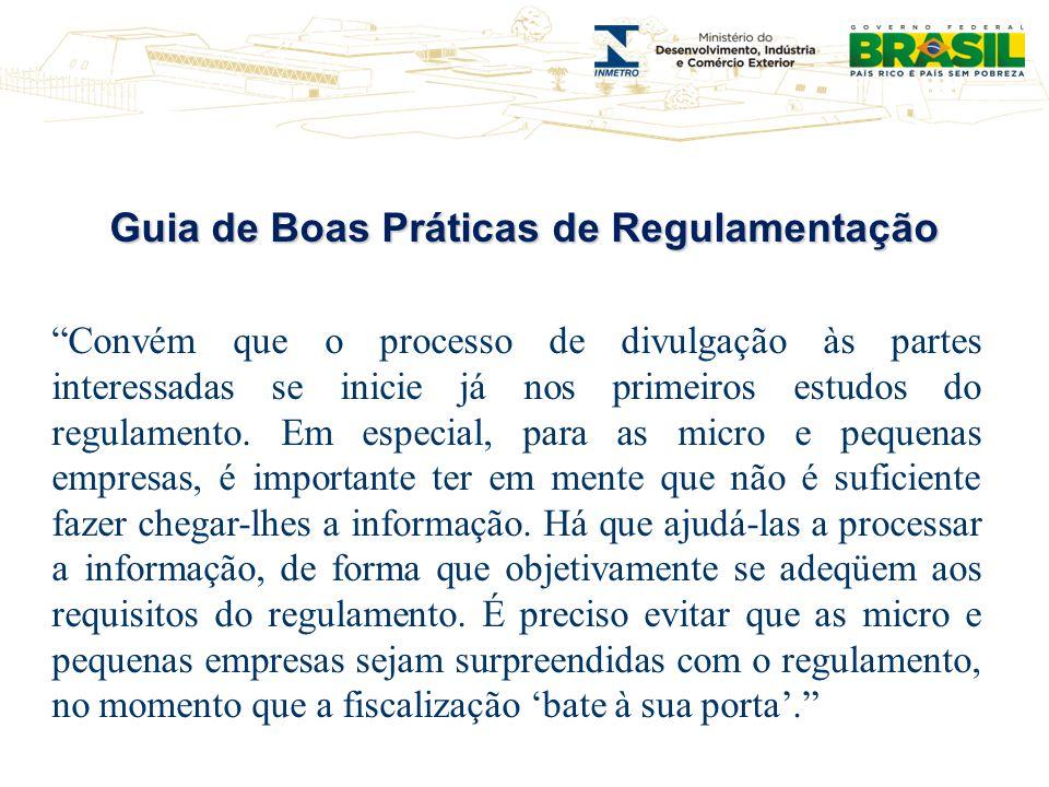 Guia de Boas Práticas de Regulamentação Convém que o processo de divulgação às partes interessadas se inicie já nos primeiros estudos do regulamento.