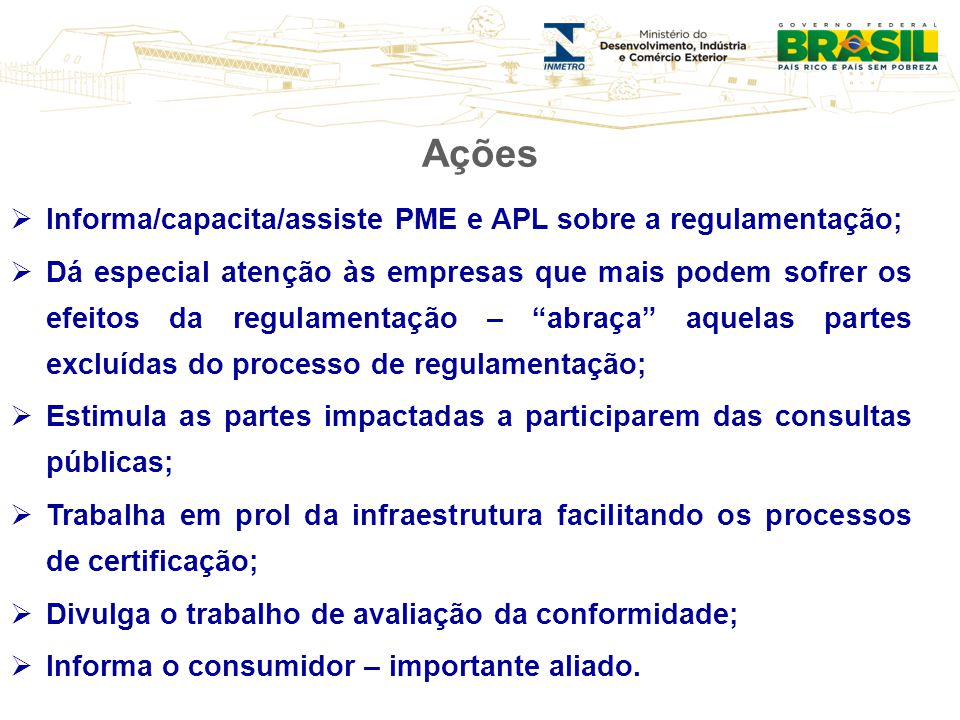 Informa/capacita/assiste PME e APL sobre a regulamentação; Dá especial atenção às empresas que mais podem sofrer os efeitos da regulamentação – abraça