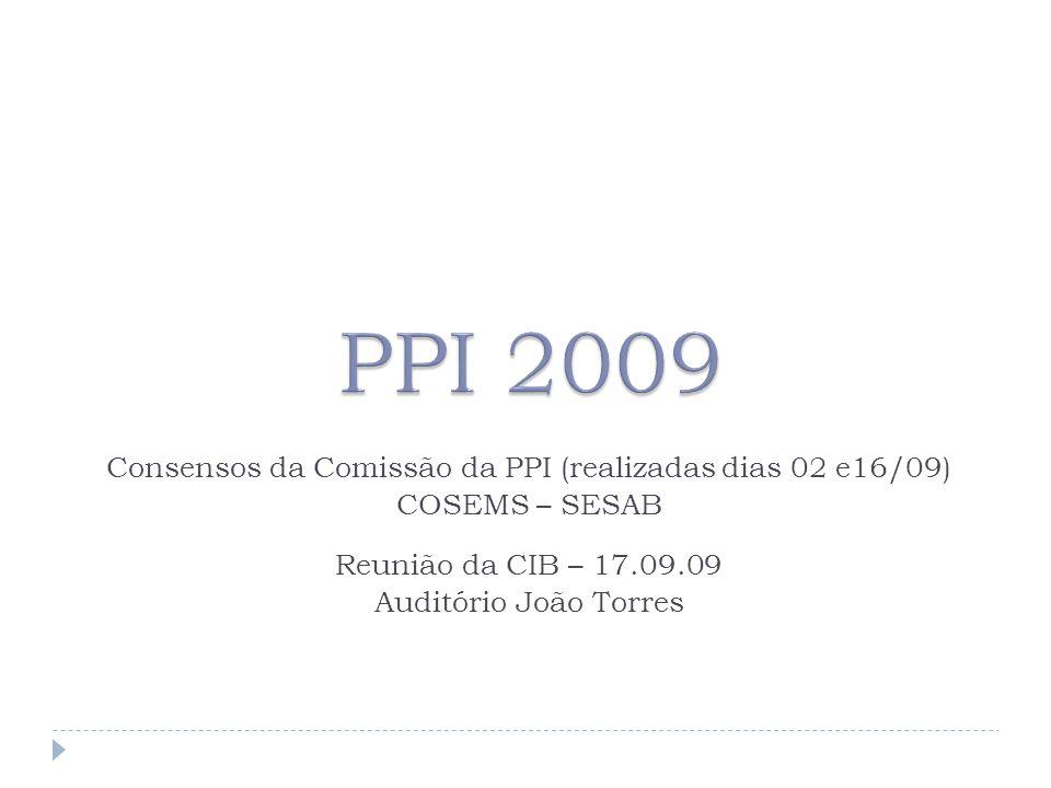 Consensos da Comissão da PPI (realizadas dias 02 e16/09) COSEMS – SESAB Reunião da CIB – 17.09.09 Auditório João Torres