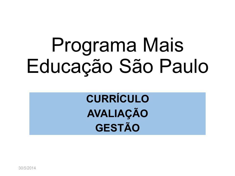 Programa Mais Educação São Paulo CURRÍCULO AVALIAÇÃO GESTÃO 30/5/2014