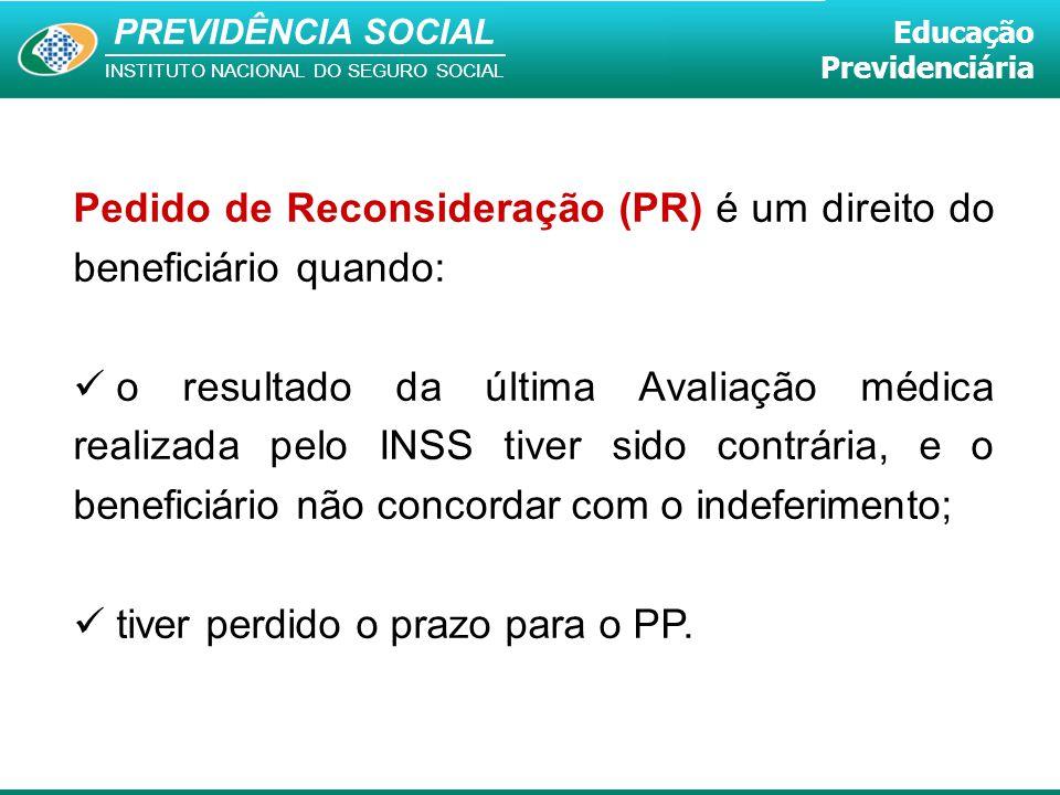 PREVIDÊNCIA SOCIAL INSTITUTO NACIONAL DO SEGURO SOCIAL Educação Previdenciária Pedido de Reconsideração (PR) é um direito do beneficiário quando: o re