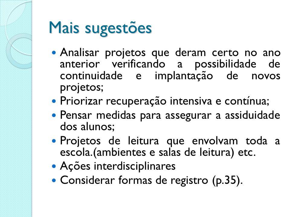Mais sugestões Analisar projetos que deram certo no ano anterior verificando a possibilidade de continuidade e implantação de novos projetos; Prioriza