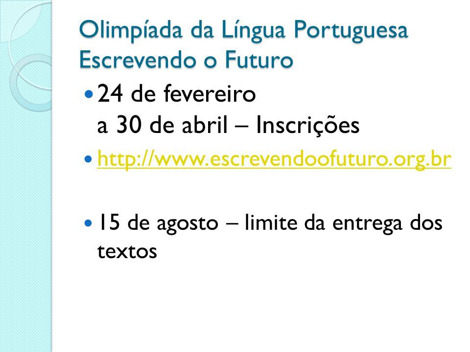 Olimpíada da Língua Portuguesa Escrevendo o Futuro 24 de fevereiro a 30 de abril – Inscrições http://www.escrevendoofuturo.org.br 15 de agosto – limit
