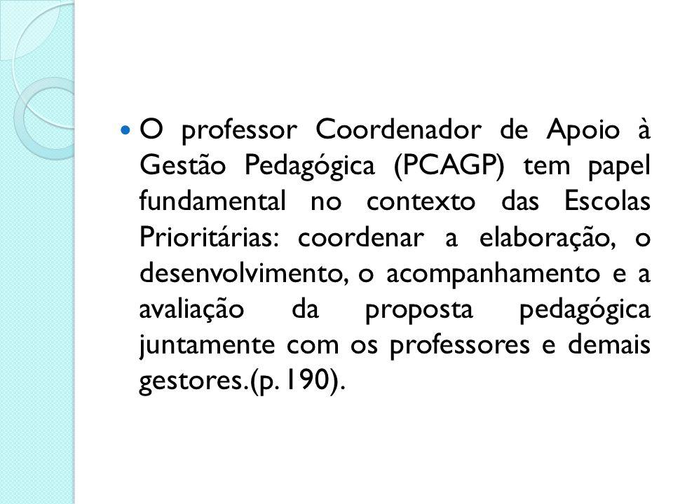 O professor Coordenador de Apoio à Gestão Pedagógica (PCAGP) tem papel fundamental no contexto das Escolas Prioritárias: coordenar a elaboração, o des