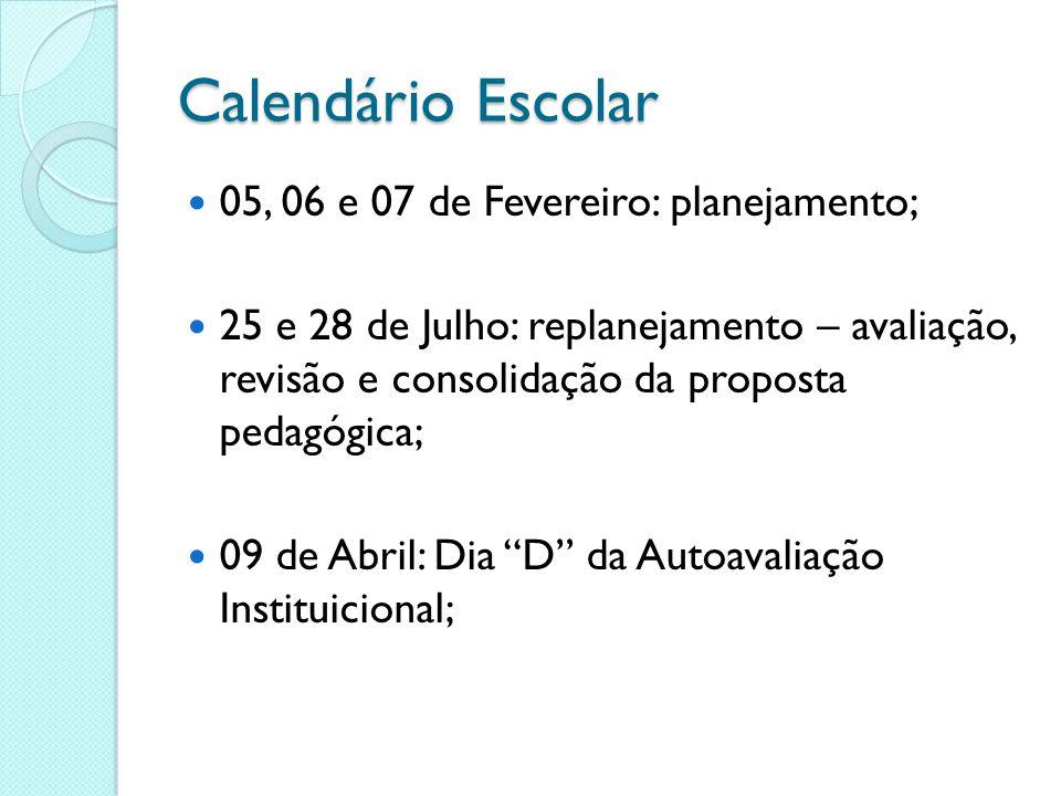 Calendário Escolar 05, 06 e 07 de Fevereiro: planejamento; 25 e 28 de Julho: replanejamento – avaliação, revisão e consolidação da proposta pedagógica