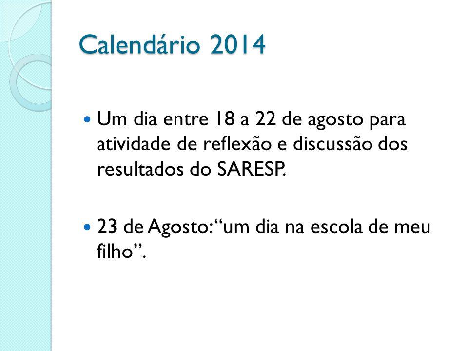 Calendário 2014 Um dia entre 18 a 22 de agosto para atividade de reflexão e discussão dos resultados do SARESP. 23 de Agosto: um dia na escola de meu