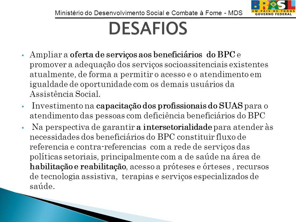 Ministério do Desenvolvimento Social e Combate à Fome - MDS Ampliar a oferta de serviços aos beneficiários do BPC e promover a adequação dos serviços