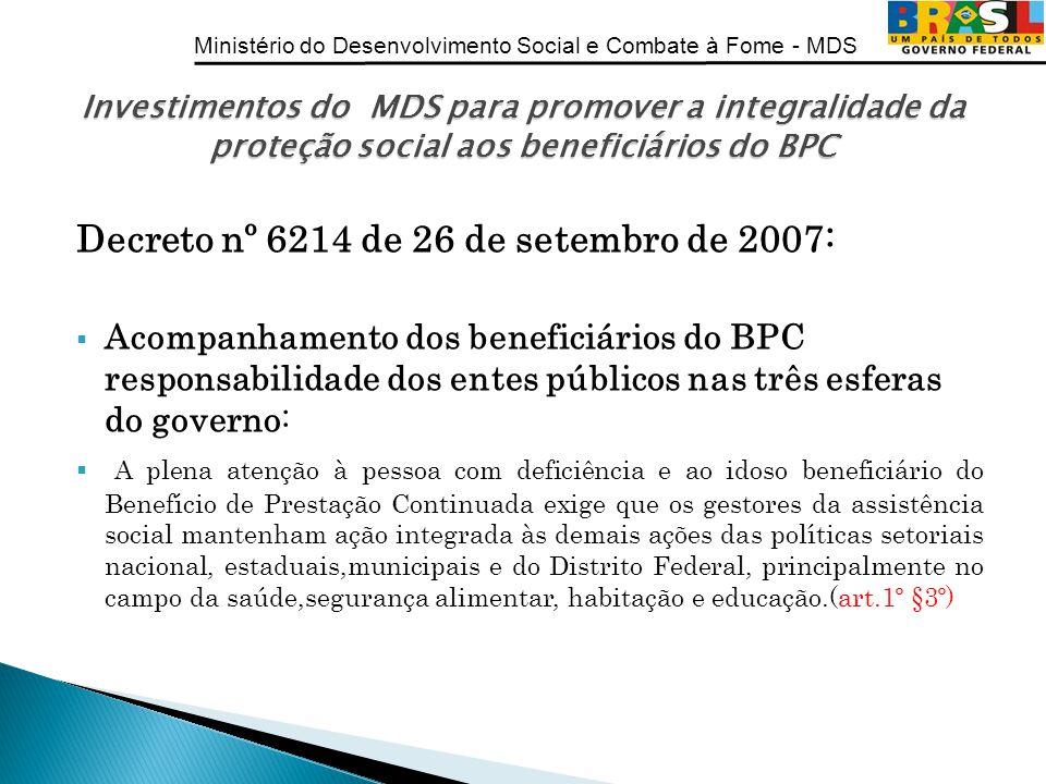 Ministério do Desenvolvimento Social e Combate à Fome - MDS Decreto nº 6214 de 26 de setembro de 2007: Acompanhamento dos beneficiários do BPC respons