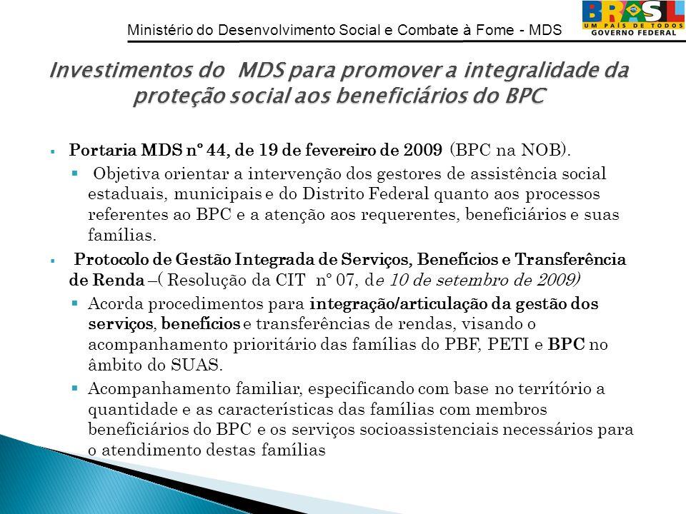 Ministério do Desenvolvimento Social e Combate à Fome - MDS Portaria MDS nº 44, de 19 de fevereiro de 2009 (BPC na NOB). Objetiva orientar a intervenç