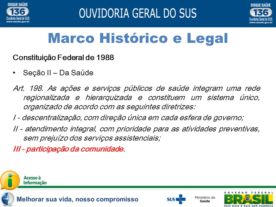 Constituição Federal de 1988 Seção II – Da Saúde Art. 198. As ações e serviços públicos de saúde integram uma rede regionalizada e hierarquizada e con