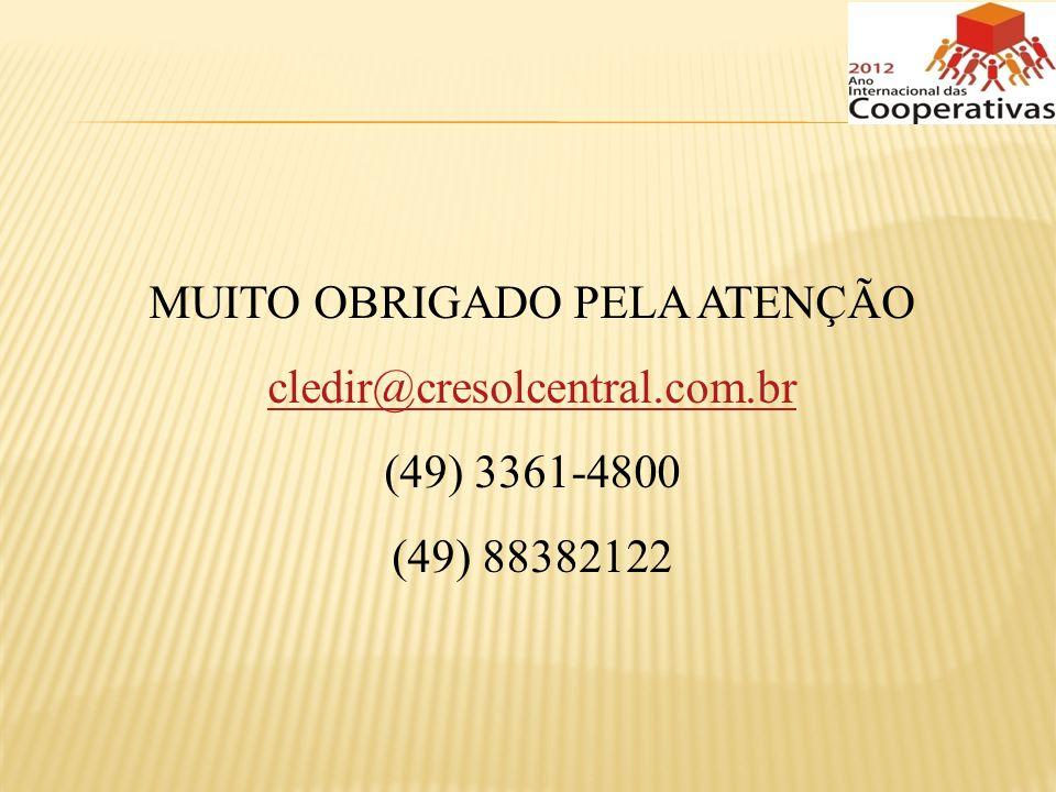 MUITO OBRIGADO PELA ATENÇÃO cledir@cresolcentral.com.br (49) 3361-4800 (49) 88382122